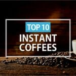 Top 10+ Instant Coffee Brands 2021