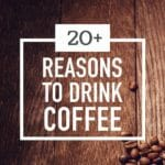 20+ Good Health Reasons To Drink Coffee